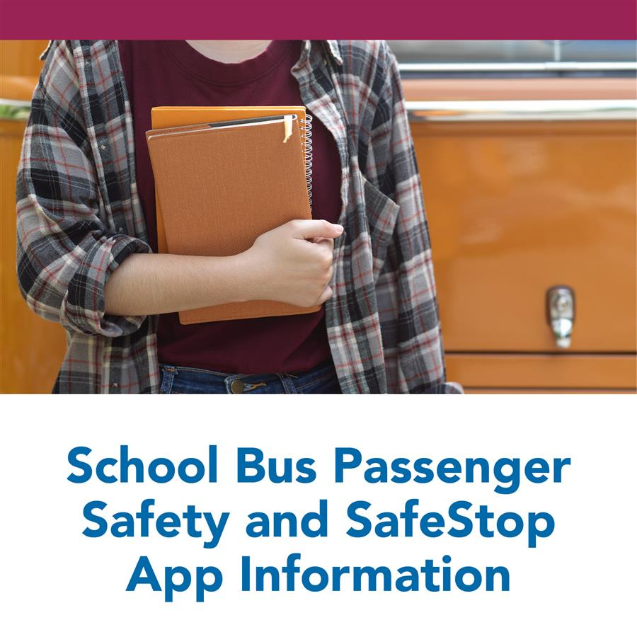 School Bus Passenger Safety and SafeStop App Information