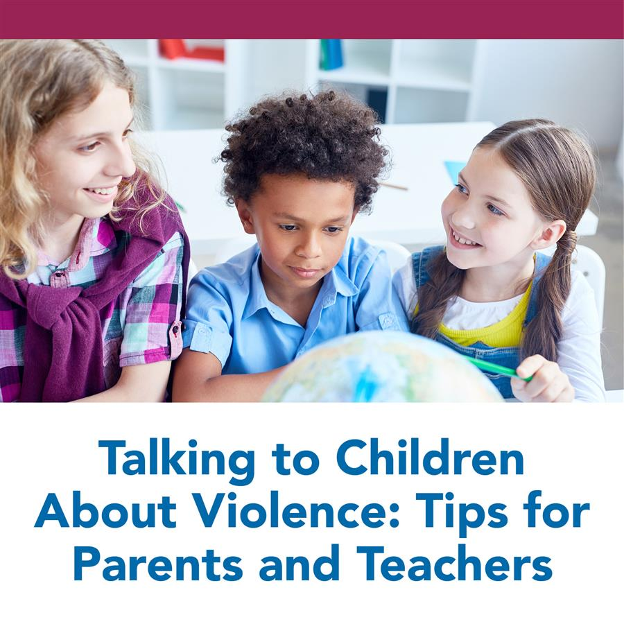 Talking to Children About Violence: Tips for Parents and Teachers